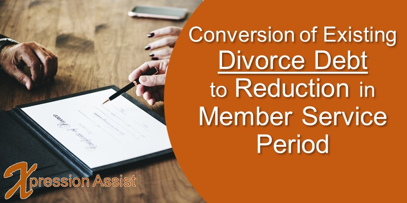 Conversion of Existing Divorce Debt to Reduction in Member Service Period
